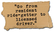 Go from resident ride-getter to licensed driver.